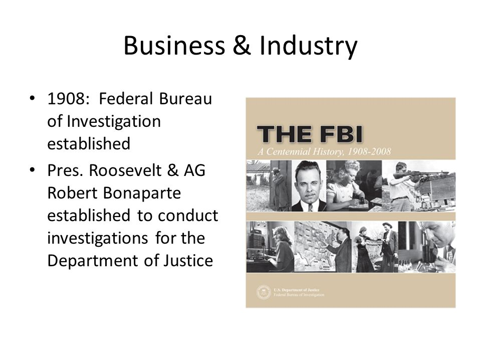 Business & Industry 1908: Federal Bureau of Investigation established Pres.