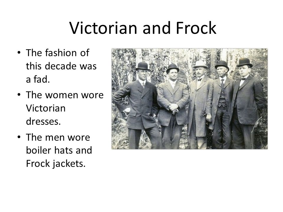 Victorian and Frock The fashion of this decade was a fad.