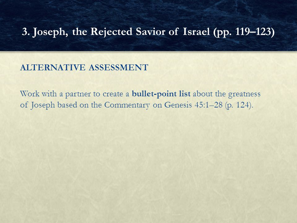 ALTERNATIVE ASSESSMENT Work with a partner to create a bullet-point list about the greatness of Joseph based on the Commentary on Genesis 45:1–28 (p.
