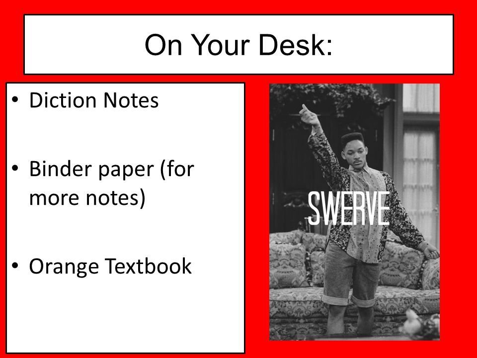 On Your Desk: Diction Notes Binder paper (for more notes) Orange Textbook