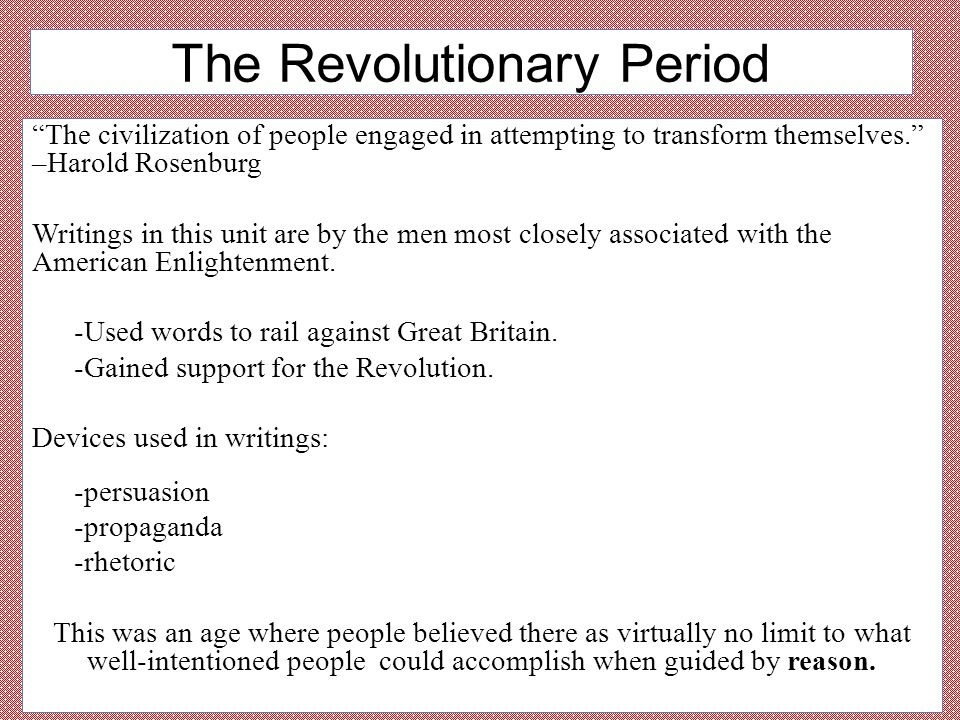 "The Revolutionary Period ""The civilization of people engaged in attempting to transform themselves."" –Harold Rosenburg Writings in this unit are by th"