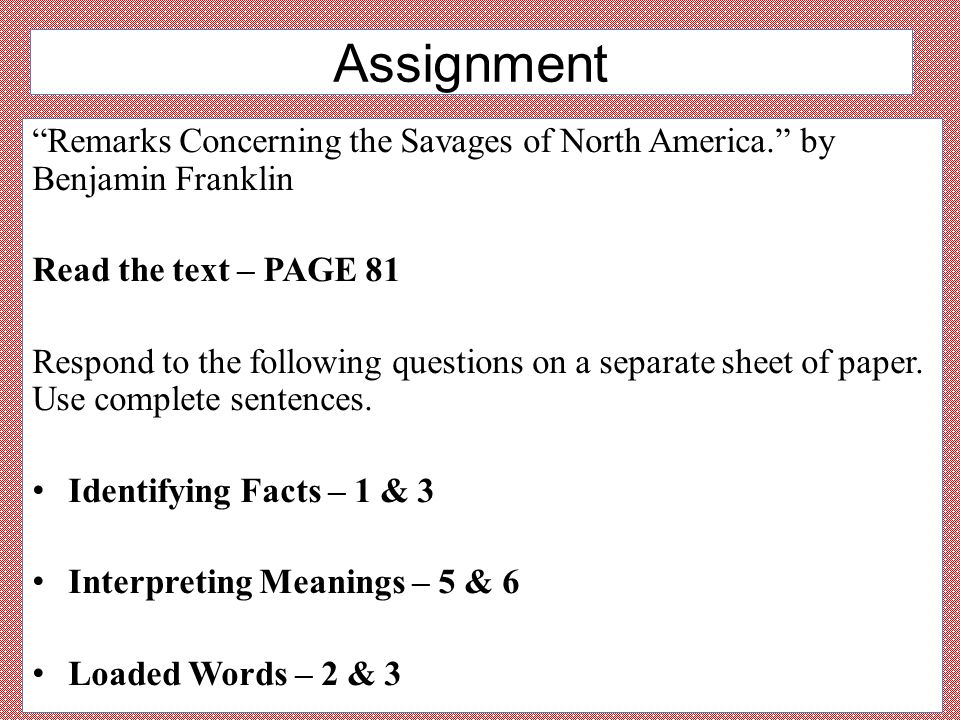 "Assignment ""Remarks Concerning the Savages of North America."" by Benjamin Franklin Read the text – PAGE 81 Respond to the following questions on a sep"