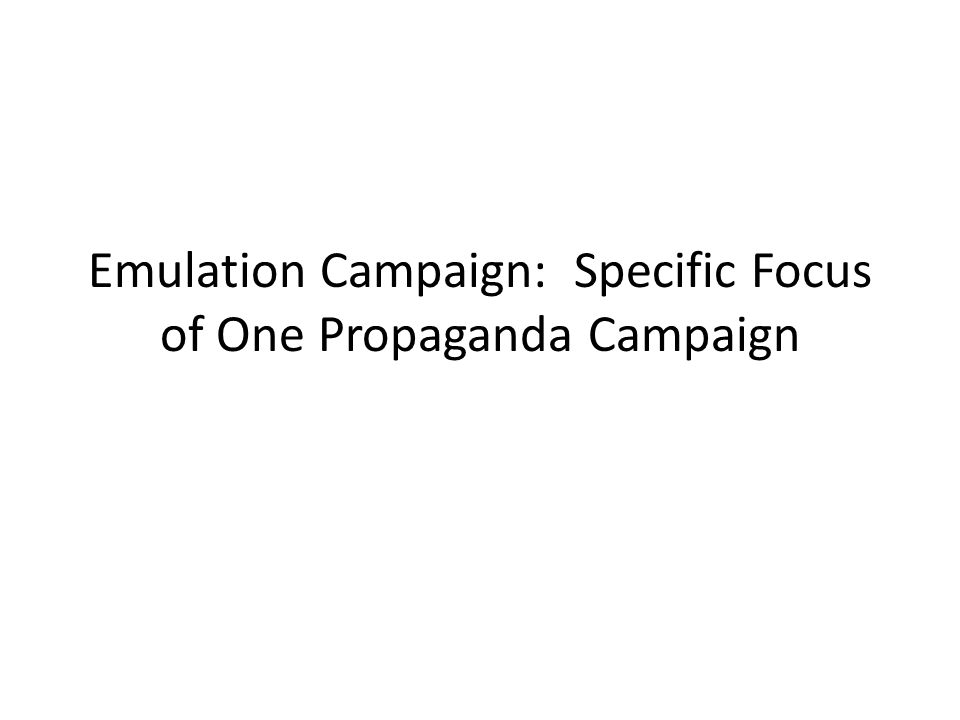 Emulation Campaign: Specific Focus of One Propaganda Campaign
