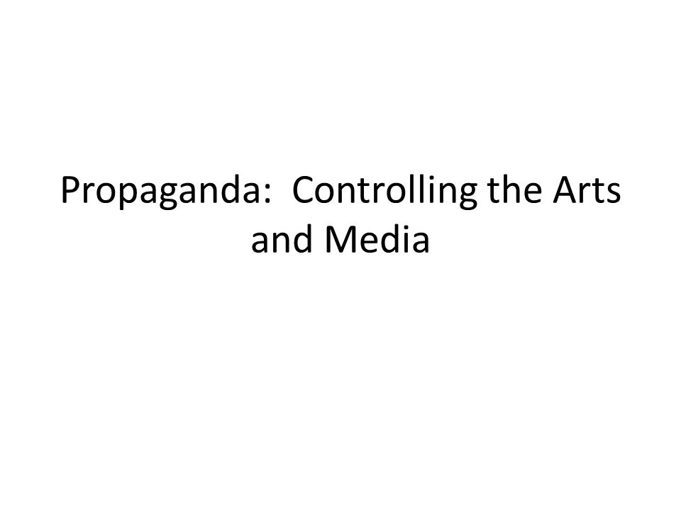 Propaganda: Controlling the Arts and Media