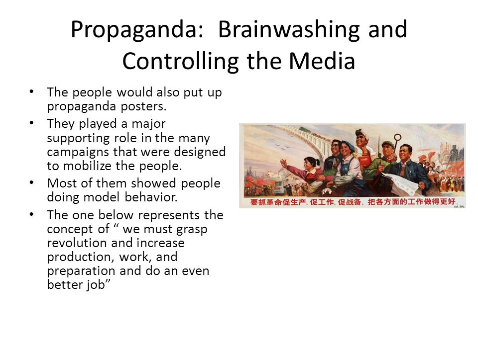 Propaganda: Brainwashing and Controlling the Media The people would also put up propaganda posters.