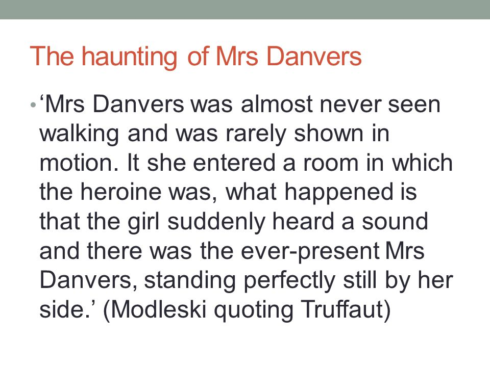 The haunting of Mrs Danvers 'Mrs Danvers was almost never seen walking and was rarely shown in motion.