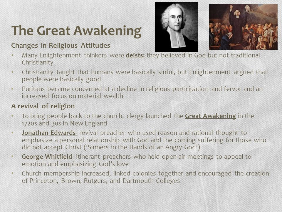 The Great Awakening Changes in Religious Attitudes Many Enlightenment thinkers were deists: they believed in God but not traditional Christianity Chri