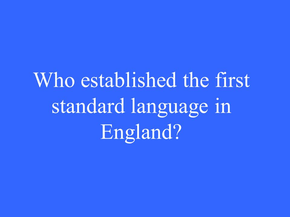 Who established the first standard language in England?