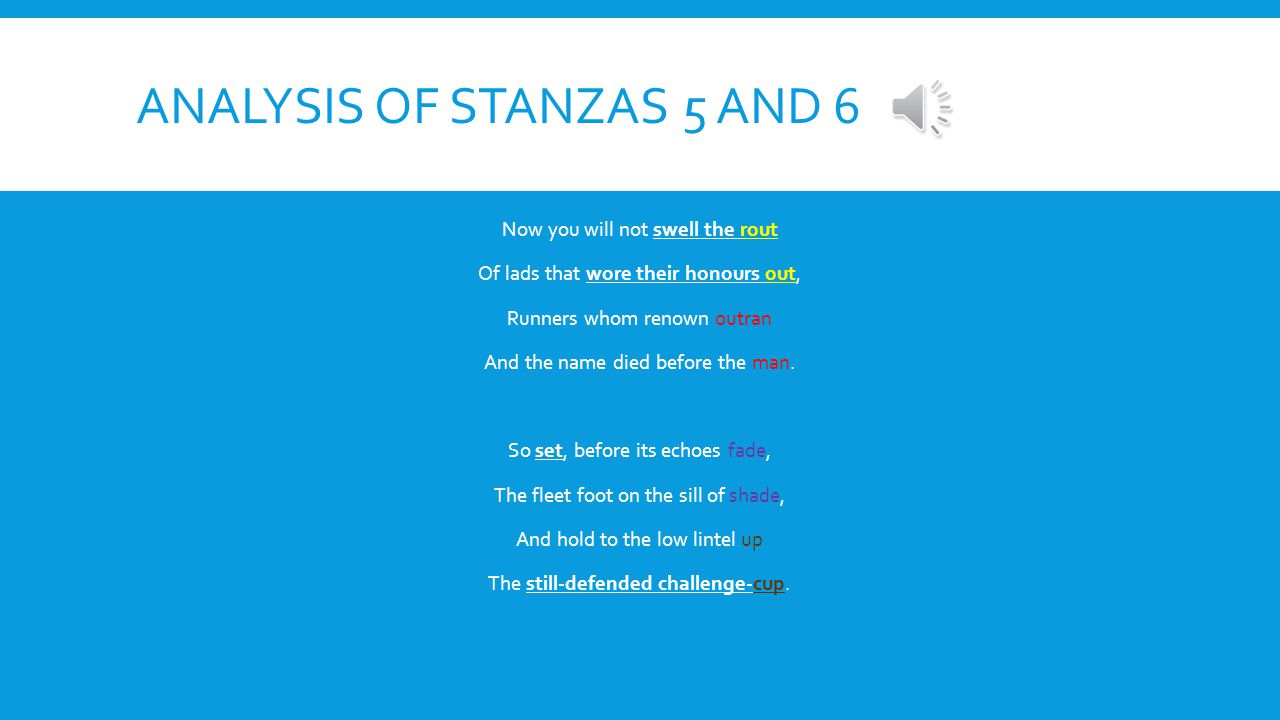 ANALYSIS OF STANZAS 3 AND 4 Smart lad, to slip betimes away From fields where glory does not stay, And early though the laurel grows It withers quicke