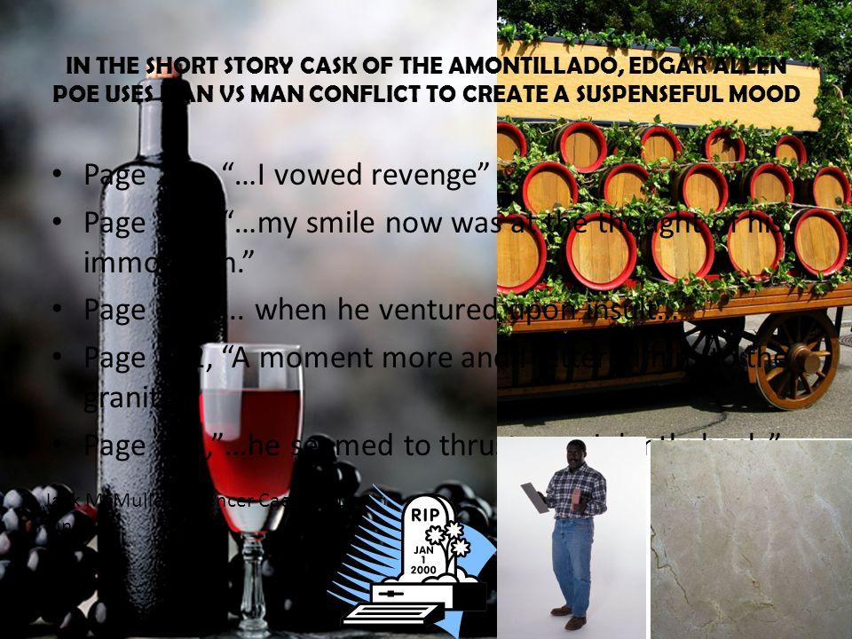 In the short story The Cask of Amontillado, Edgar Allen Poe uses man versus man conflict to create a suspenseful mood.