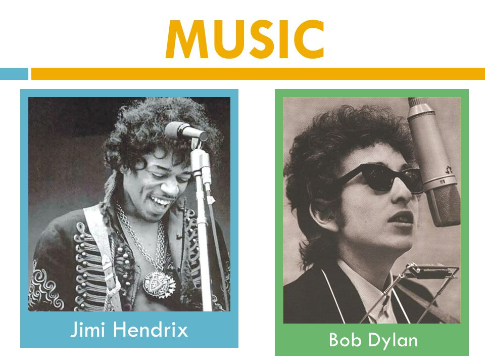MUSIC Jimi Hendrix Bob Dylan