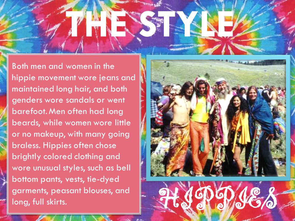 THE STYLE Both men and women in the hippie movement wore jeans and maintained long hair, and both genders wore sandals or went barefoot.