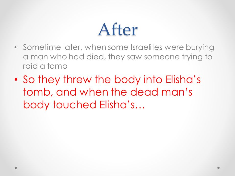 After So they threw the body into Elisha's tomb, and when the dead man's body touched Elisha's…