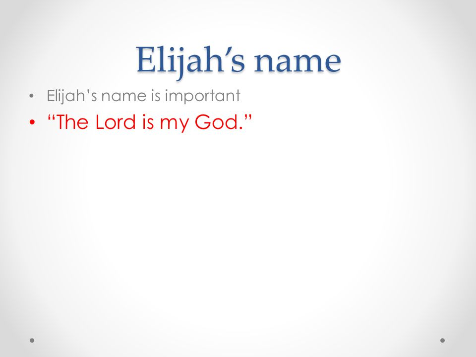 "Elijah's name Elijah's name is important ""The Lord is my God."""