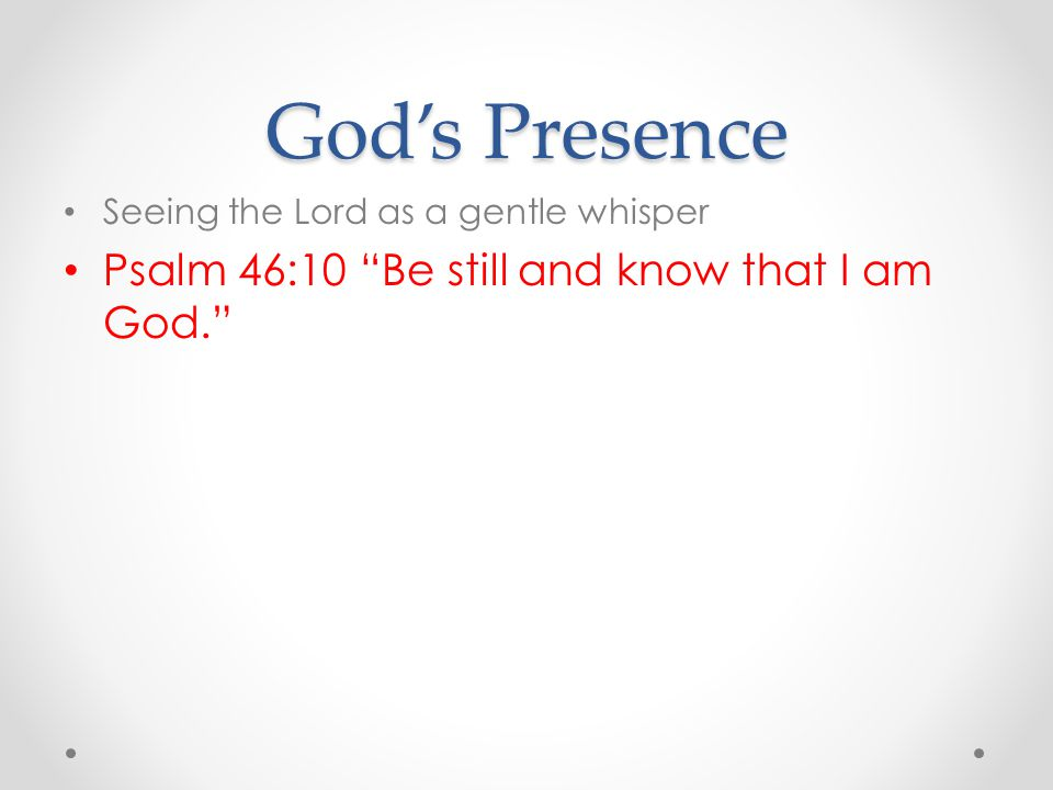 "God's Presence Seeing the Lord as a gentle whisper Psalm 46:10 ""Be still and know that I am God."""