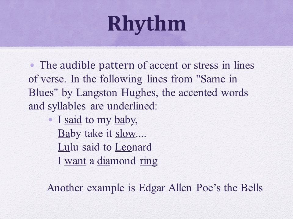 Rhythm The audible pattern of accent or stress in lines of verse.