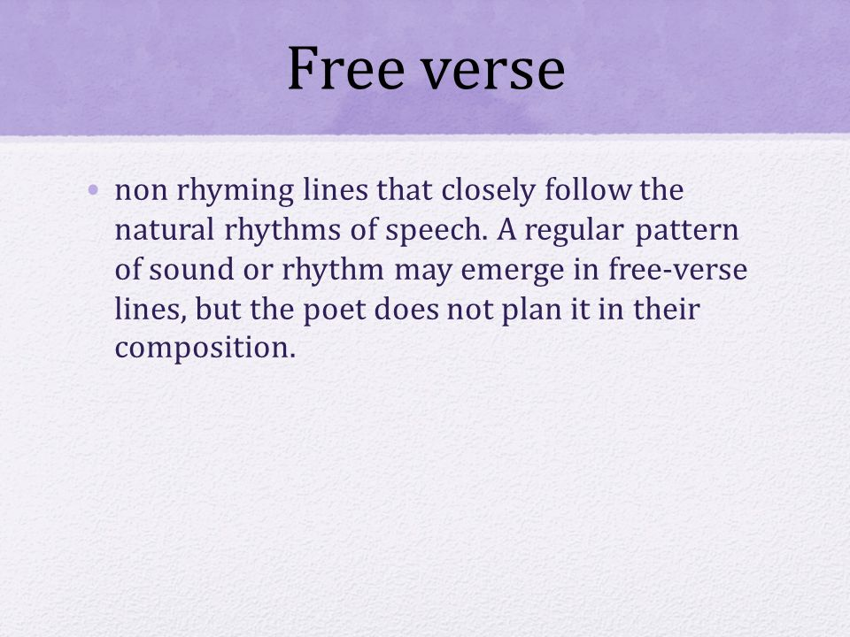 Free verse non rhyming lines that closely follow the natural rhythms of speech.