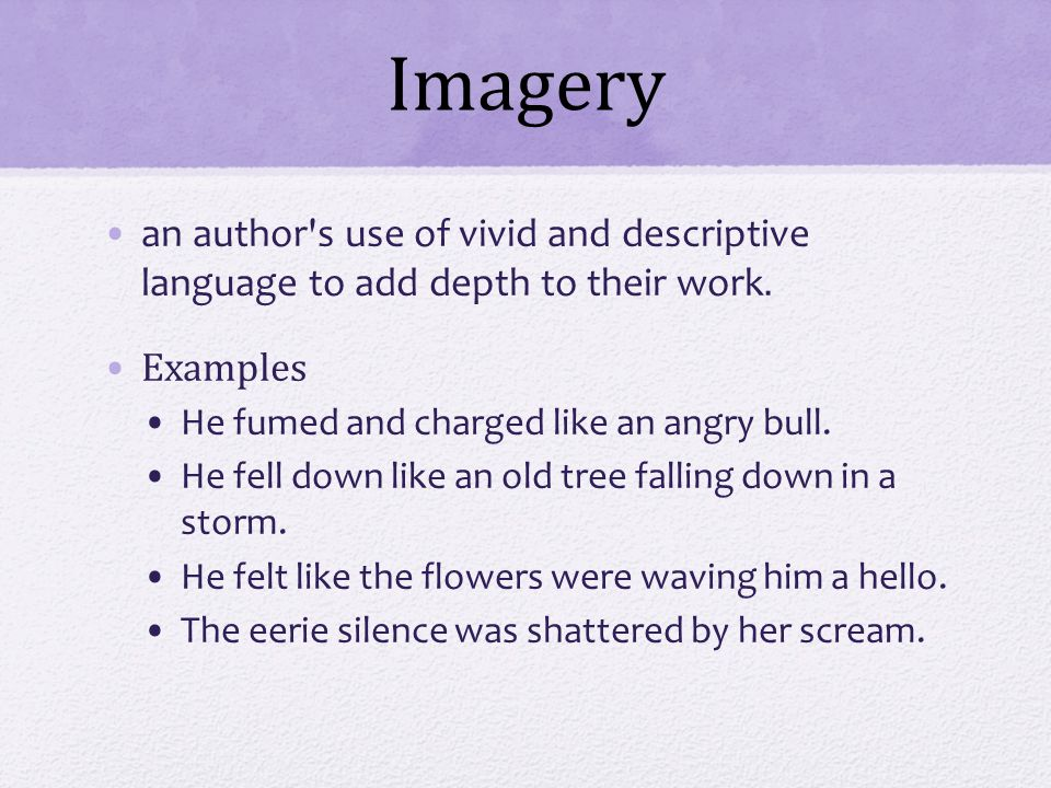 Imagery an author s use of vivid and descriptive language to add depth to their work.