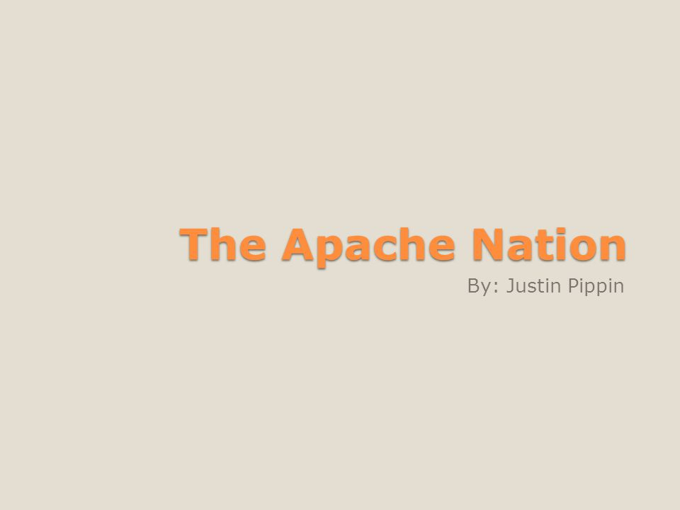 The Apache Nation By: Justin Pippin