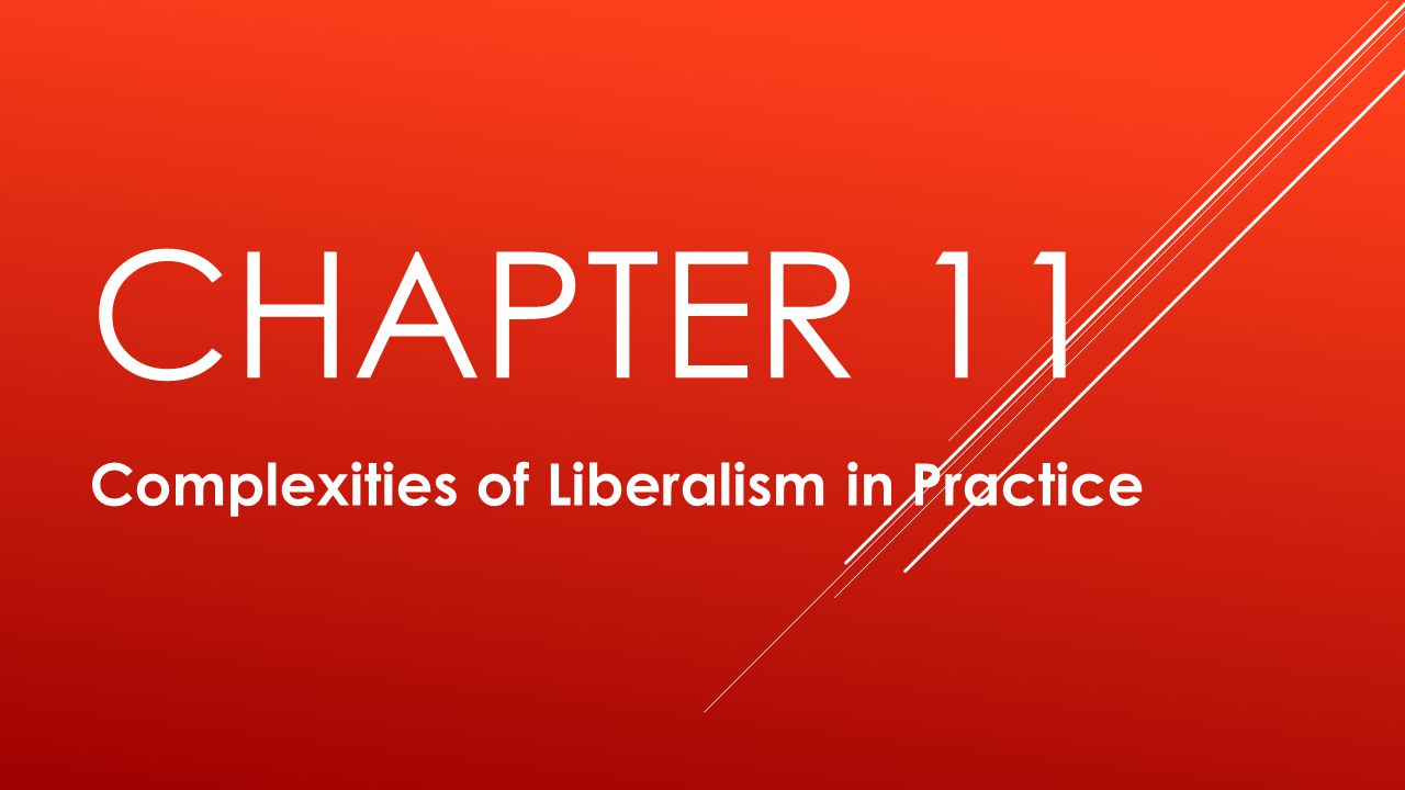 CHAPTER 11 Complexities of Liberalism in Practice