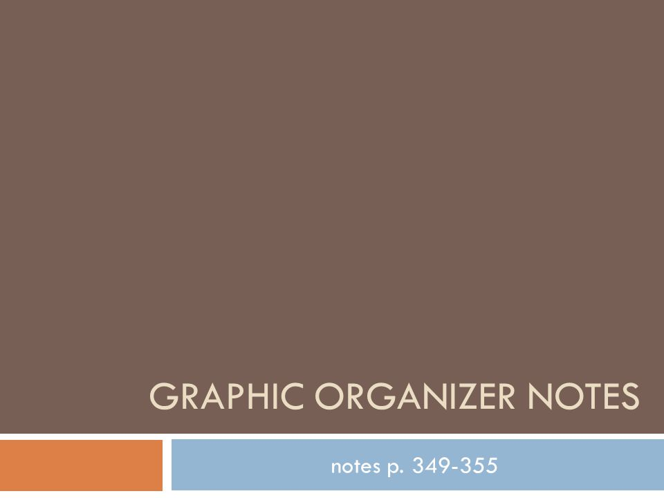 GRAPHIC ORGANIZER NOTES notes p. 349-355