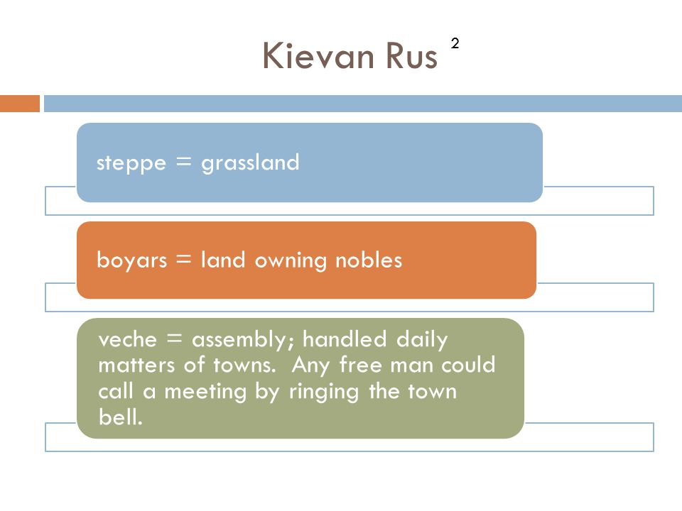 Kievan Rus steppe = grassland boyars = land owning nobles veche = assembly; handled daily matters of towns. Any free man could call a meeting by ringi