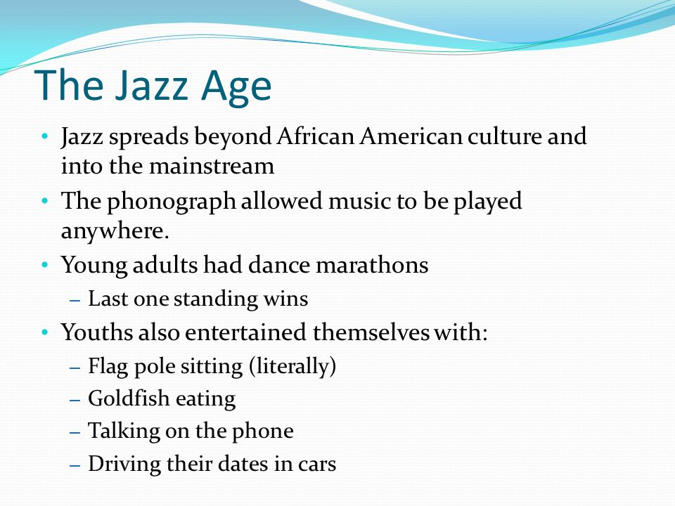 The Jazz Age Jazz spreads beyond African American culture and into the mainstream The phonograph allowed music to be played anywhere.