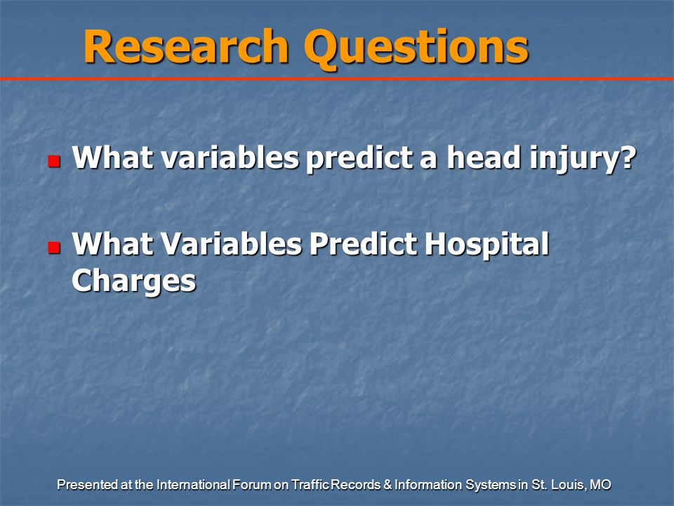 Research Questions What variables predict a head injury.