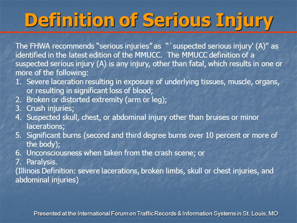 Definition of Serious Injury The FHWA recommends serious injuries as `suspected serious injury (A) as identified in the latest edition of the MMUCC.