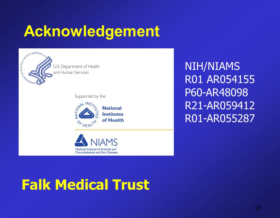 NIH/NIAMS R01 AR054155 P60-AR48098 R21-AR059412 R01-AR055287 Acknowledgement Falk Medical Trust 23