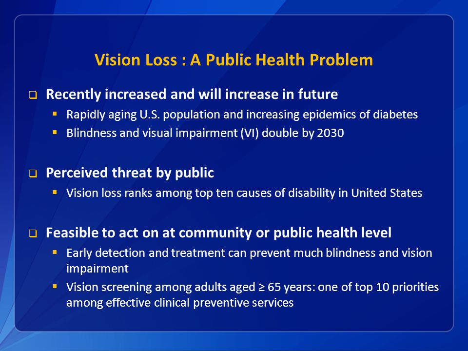 Vision Loss : A Public Health Problem  Recently increased and will increase in future  Rapidly aging U.S.