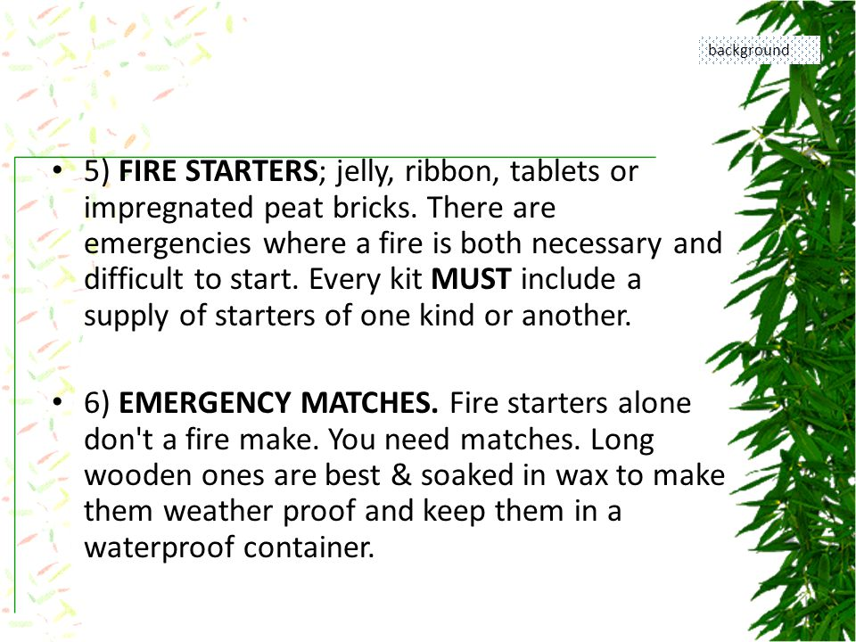 7) A FIRST AID KIT.See the proper chapter on how to build one.