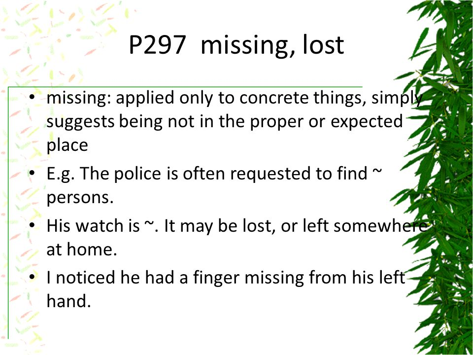 lost lost: suggest coming to be without, as through carelessness, etc, and failing to find E.g.
