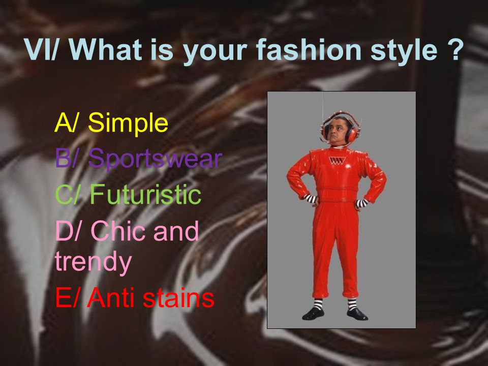 VI/ What is your fashion style .