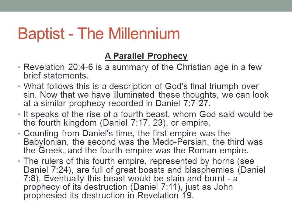 Baptist - The Millennium A Parallel Prophecy Revelation 20:4-6 is a summary of the Christian age in a few brief statements. What follows this is a des