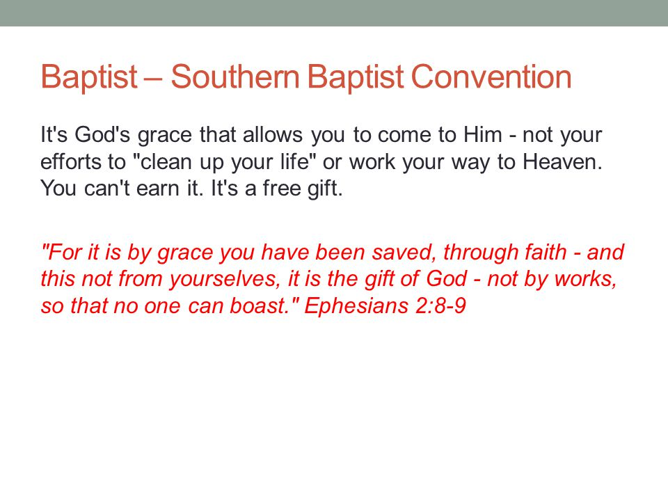 Baptist – Southern Baptist Convention It's God's grace that allows you to come to Him - not your efforts to