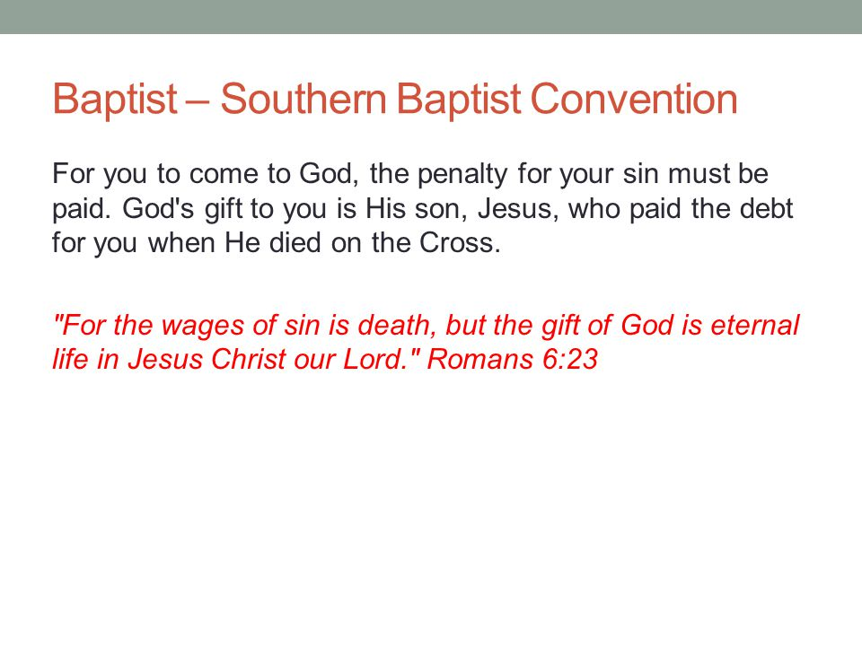 Baptist – Southern Baptist Convention For you to come to God, the penalty for your sin must be paid. God's gift to you is His son, Jesus, who paid the
