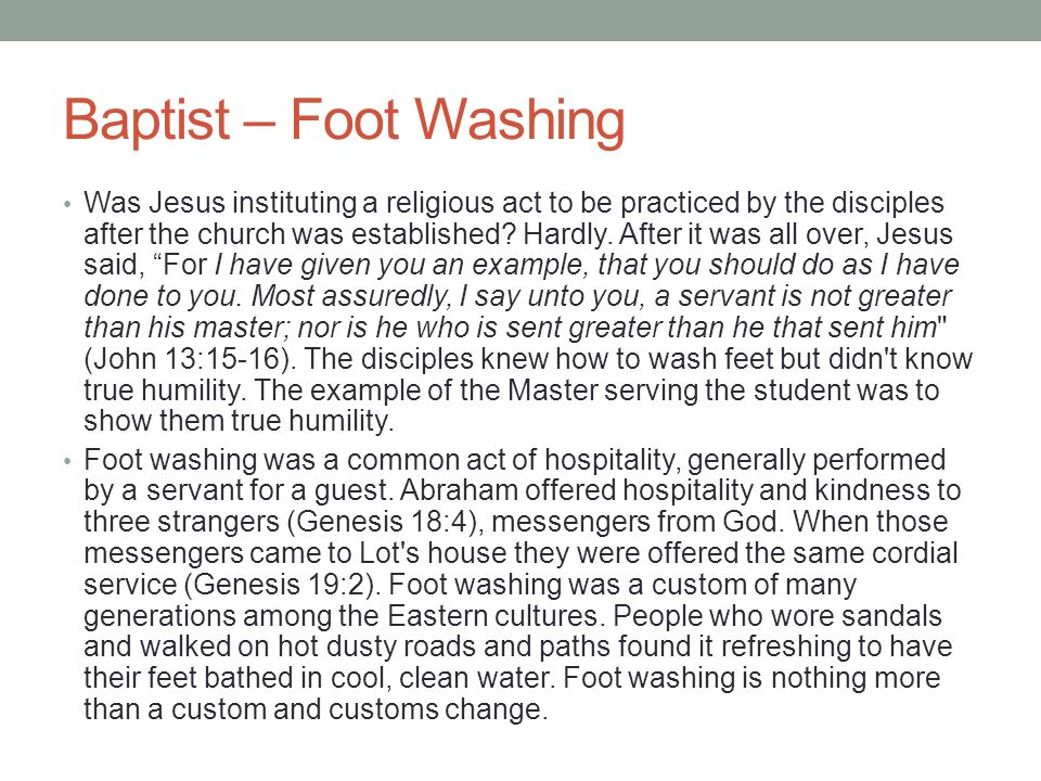 Baptist – Foot Washing Was Jesus instituting a religious act to be practiced by the disciples after the church was established? Hardly. After it was a