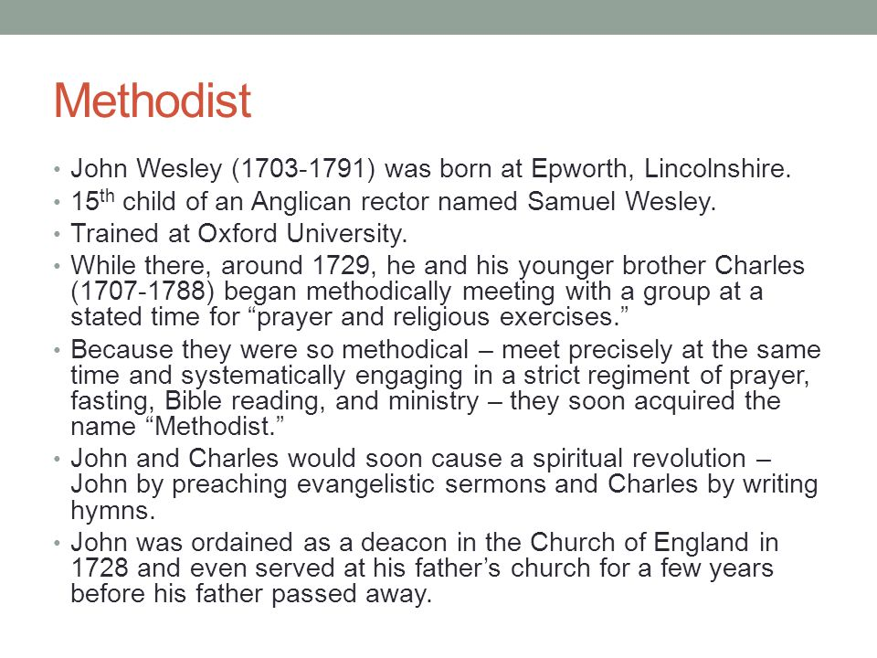 John Wesley (1703-1791) was born at Epworth, Lincolnshire. 15 th child of an Anglican rector named Samuel Wesley. Trained at Oxford University. While