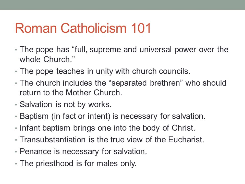 """Roman Catholicism 101 The pope has """"full, supreme and universal power over the whole Church."""" The pope teaches in unity with church councils. The chur"""