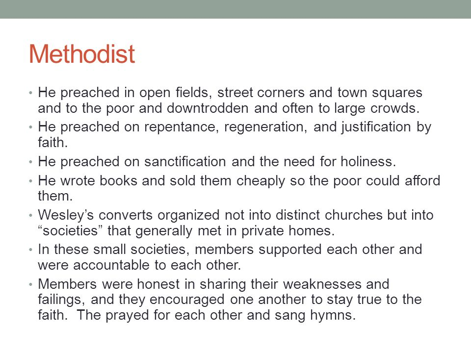 Methodist He preached in open fields, street corners and town squares and to the poor and downtrodden and often to large crowds. He preached on repent