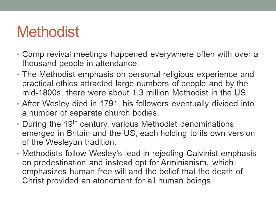 Methodist Camp revival meetings happened everywhere often with over a thousand people in attendance. The Methodist emphasis on personal religious expe