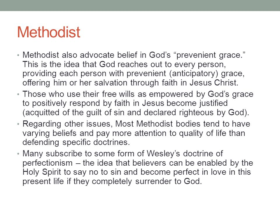 """Methodist Methodist also advocate belief in God's """"prevenient grace."""" This is the idea that God reaches out to every person, providing each person wit"""