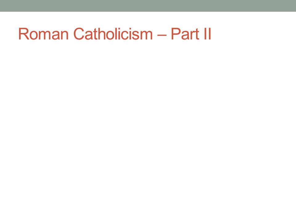 Roman Catholicism – Part II