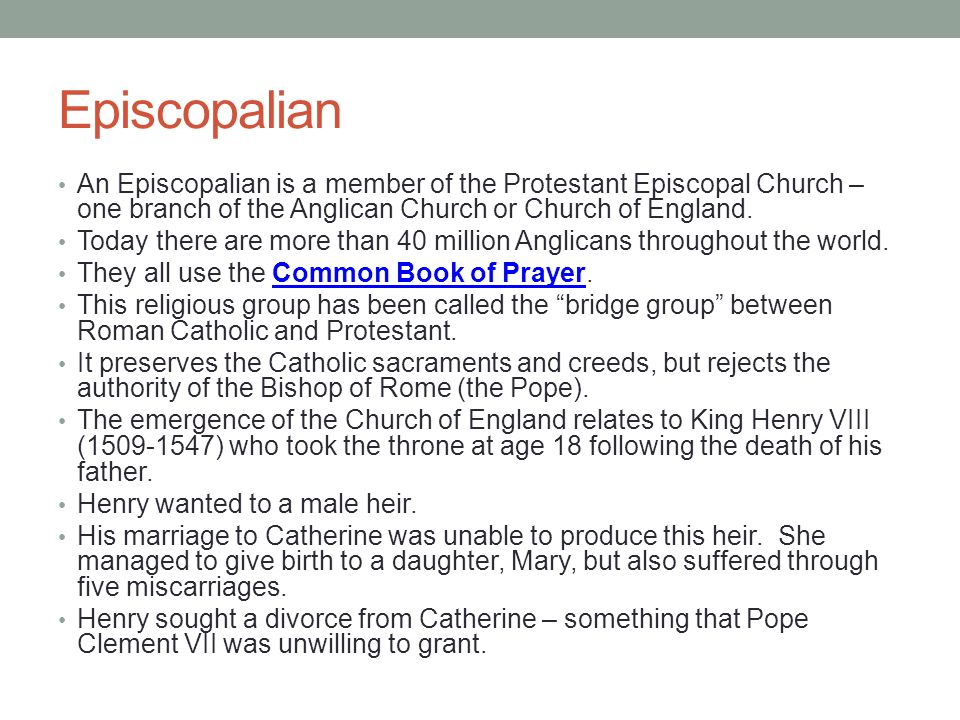 An Episcopalian is a member of the Protestant Episcopal Church – one branch of the Anglican Church or Church of England. Today there are more than 40