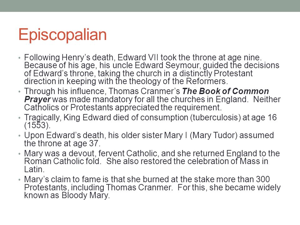 Episcopalian Following Henry's death, Edward VII took the throne at age nine. Because of his age, his uncle Edward Seymour, guided the decisions of Ed
