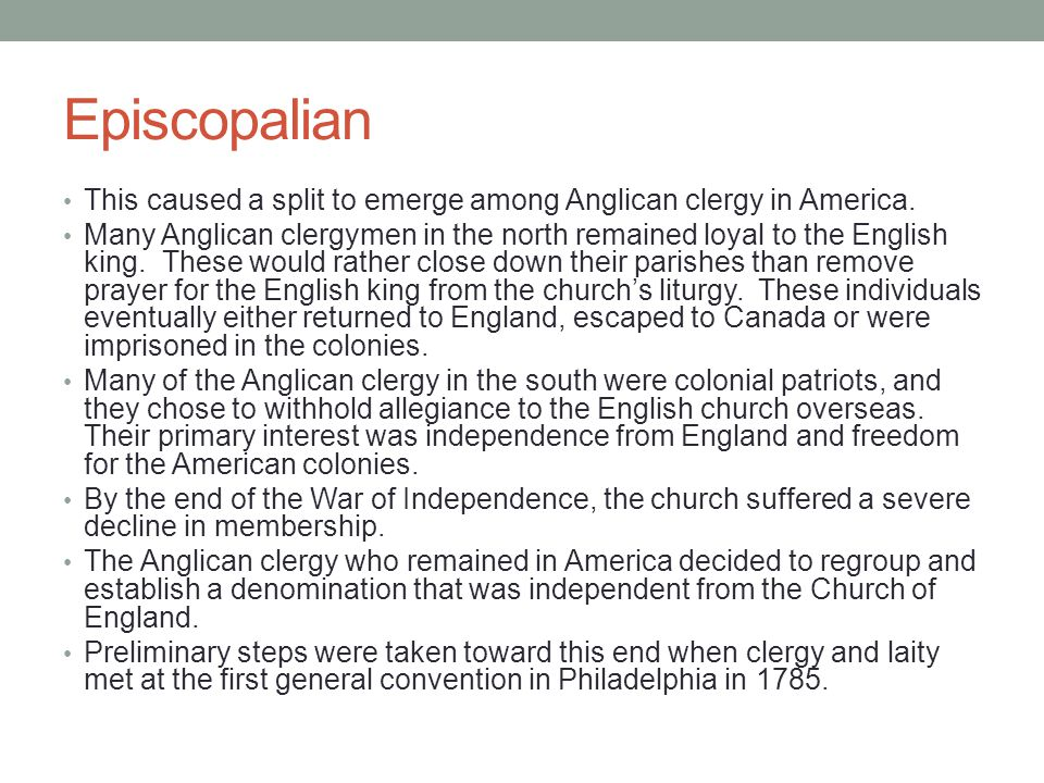 Episcopalian This caused a split to emerge among Anglican clergy in America. Many Anglican clergymen in the north remained loyal to the English king.