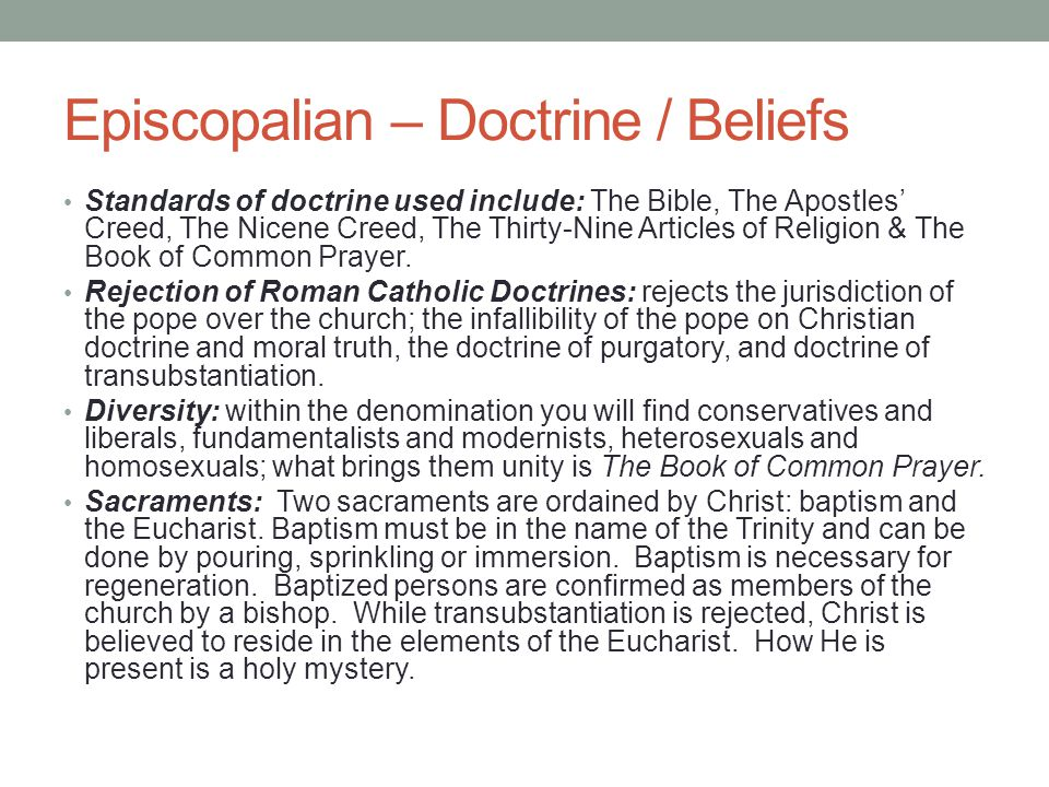 Episcopalian – Doctrine / Beliefs Standards of doctrine used include: The Bible, The Apostles' Creed, The Nicene Creed, The Thirty-Nine Articles of Re