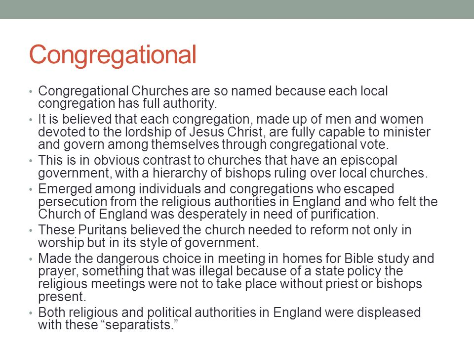 Congregational Churches are so named because each local congregation has full authority. It is believed that each congregation, made up of men and wom