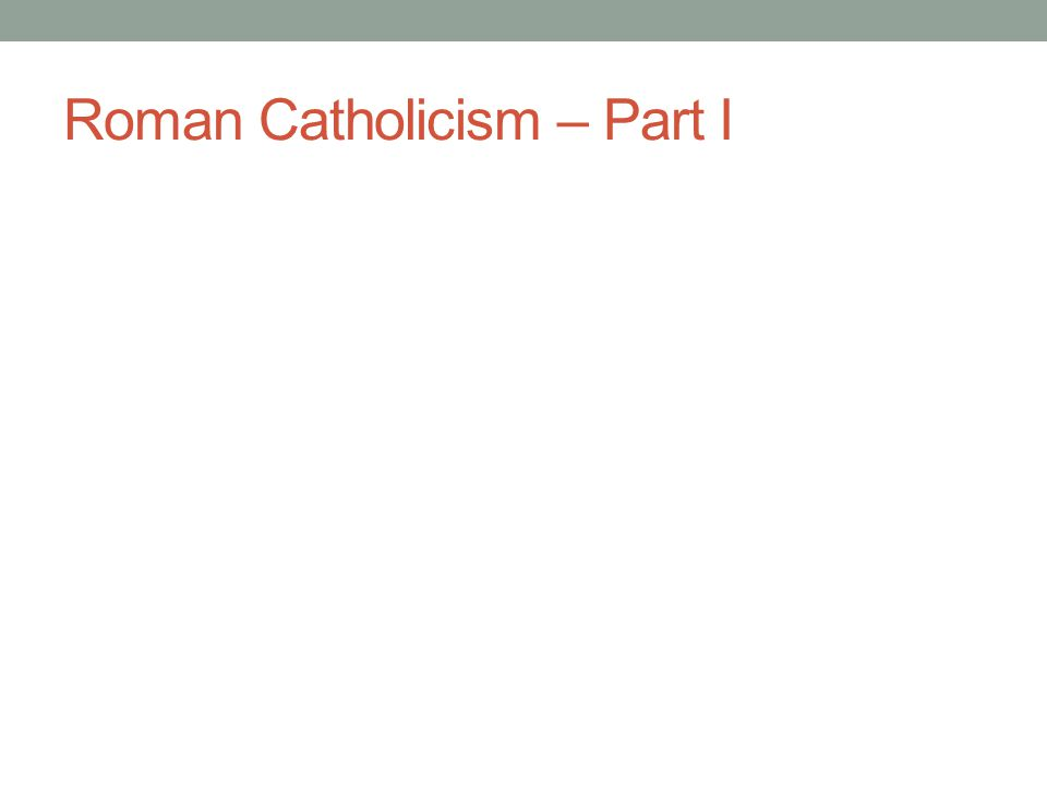 Roman Catholicism – Part I